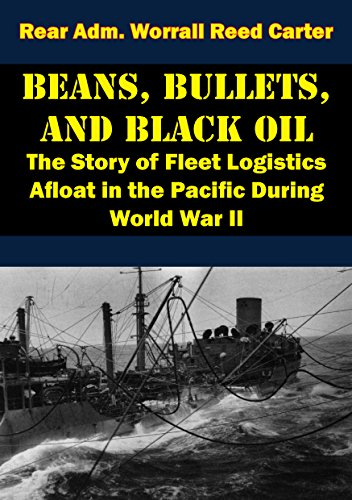 Beans, Bullets, and Black Oil - The Story of Fleet Logistics Afloat in the Pacific During World War II (English Edition)