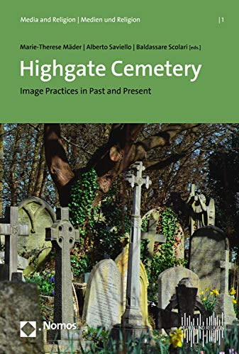 Highgate Cemetery: Image Practices in Past and Present (Media and Religion | Medien und Religion Book 1) (English Edition)