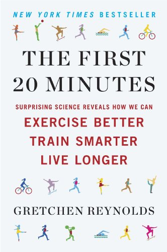 The First 20 Minutes: Surprising Science Reveals How We Can Exercise Better, Train Smarter, Live Longe r (English Edition)