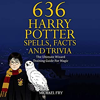 636 Harry Potter Spells, Facts and Trivia - The Ultimate Wizard Training Guide for Magic (Unofficial Guide) audiobook cover art