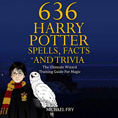 636 Harry Potter Spells, Facts and Trivia - The Ultimate Wizard Training Guide for Magic (Unofficial Guide) cover art
