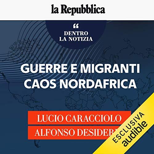 Guerre e migranti. Caos Nordafrica copertina