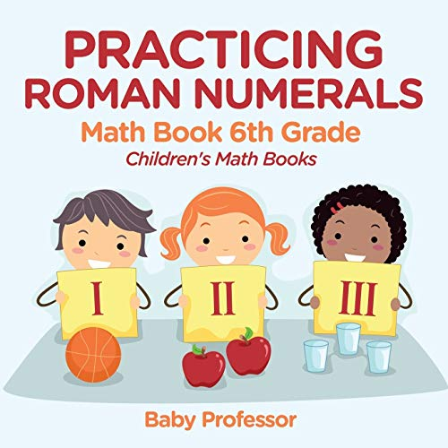 Practicing Roman Numerals - Math Book 6th Grade | Children's Math Books