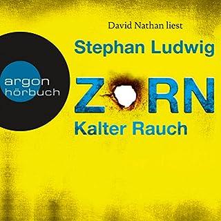 Zorn - Kalter Rauch     Zorn 5              Autor:                                                                                                                                 Stephan Ludwig                               Sprecher:                                                                                                                                 David Nathan                      Spieldauer: 12 Std. und 58 Min.     290 Bewertungen     Gesamt 4,2