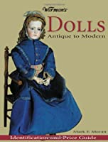 Warman's Dolls: Antique To Modern Idetification And Price Guide