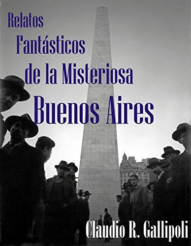 Relatos Fantásticos de la Misteriosa Buenos Aires (Spanish Edition)
