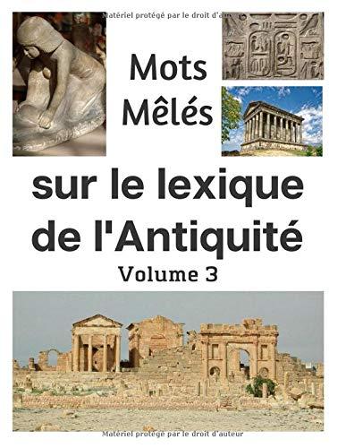 Mots Mêlés sur le lexique de l'Antiquité volume 3: carnet de mots cachés | 35 grilles | 560 mots | Grand format | avec Solutions