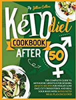Keto Diet Cookbook After 50: The Complete Guide to Ketogenic Lifestyle for Seniors with 200 Simple Keto Recipes for Weight Loss Fast, Cut Cholesterol, and Heal Your Body. 30-Day Keto Meal Plan Included
