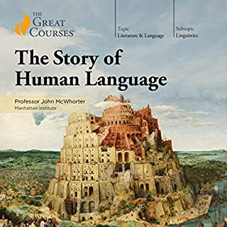 The Story of Human Language                   Written by:                                                                                                                                 John McWhorter,                                                                                        The Great Courses                               Narrated by:                                                                                                                                 John McWhorter                      Length: 18 hrs and 15 mins     74 ratings     Overall 4.6