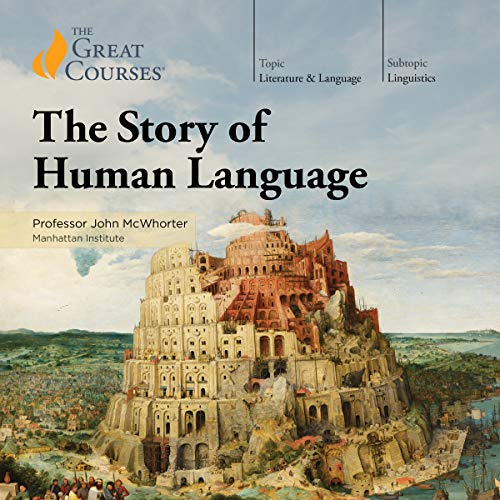 The Story of Human Language                   By:                                                                                                                                 John McWhorter,                                                                                        The Great Courses                               Narrated by:                                                                                                                                 John McWhorter                      Length: 18 hrs and 15 mins     297 ratings     Overall 4.7