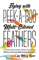 Flying With Peek-a-Boo Multi-Colored Feathers: A Teacher Reconnects with her Pioneering Efforts to Promote Multicultural Education
