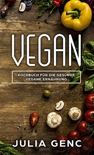 Vegan - Veganes Kochbuch: 52 Gesunde vegane Rezepte für jede Tageszeit