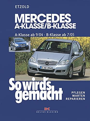 Mercedes A-Klasse / B-Klasse: A-Klasse 9/04-4/12 - B-Klasse 7/05-6/11, So wird's gemacht - Band 140: Pflegen - warten - reparieren