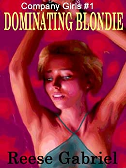 Dominating Blondie [Company Girl I] by [Reese Gabriel]