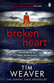 Broken Heart: How can someone just disappear? . . . Find out in this TWISTY THRILLER (David Raker Missing Persons) by [Tim Weaver]
