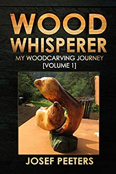 Wood Whisperer: My Woodcarving Journey (Volume 1) by [Josef Peeters]