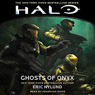 HALO: Ghosts of Onyx     HALO, Book 4              By:                                                                                                                                 Eric Nylund                               Narrated by:                                                                                                                                 Jonathan Davis                      Length: 11 hrs and 13 mins     19 ratings     Overall 4.7