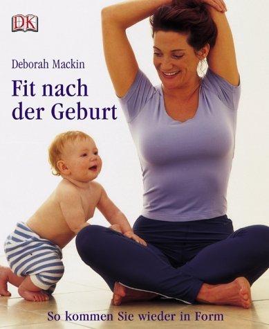 Fit nach der Geburt: So kommen Sie wieder in Form von Deborah Mackin (September 2003) Taschenbuch