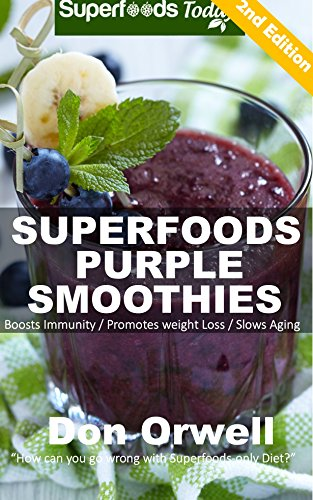 Superfoods Purple Smoothies: Over 40 Blender Recipes, Detox Cleanse Diet, Smoothies for Weight Loss,