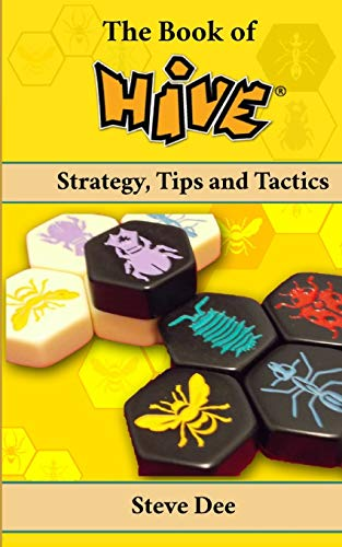 The Book of Hive: Strategy, Tips and Tactics (The Book of Board Games)