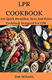 LPR COOKBOOK: 100 Quick Breakfast, Keto And Paleo Cookbook Designed For LPR (English Edition)