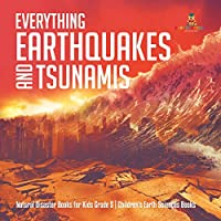 Everything Earthquakes and Tsunamis Natural Disaster Books for Kids Grade 5 Children's Earth Sciences Books
