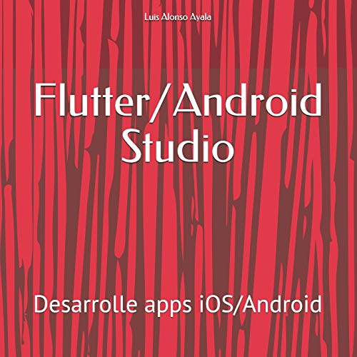 Flutter/Android Studio: Desarrolle apps iOS/Android