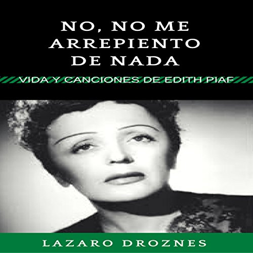 No, no me arrepiento de nada: Vida y canciones de Edith Piaf [No, I Do Not Regret Anything: Life and Songs by Edith Piaf] audiobook cover art