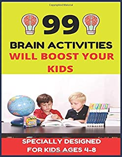 99 BRAIN ACTIVITIES: WILL BOOST YOUR KIDS (DESIGNED FOR KIDS AGES 4-8)