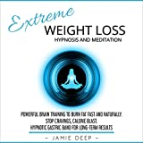 Extreme Weight Loss Hypnosis and Meditation: Powerful Brain Training to Burn Fat Fast and Naturally. Stop Cravings, Calorie Blast. Hypnotic Gastric Band for Long-Term Results