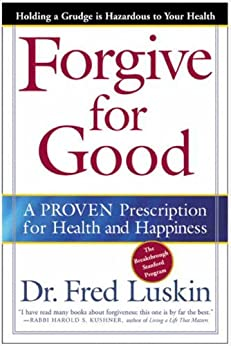 Forgive for Good: A Proven Prescription for Health and Happiness by [Fred  Luskin]