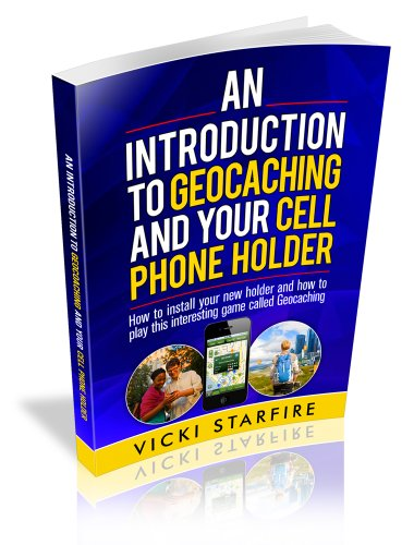 An Introduction to Geocaching and Your Cell Phone Holder (English Edition)