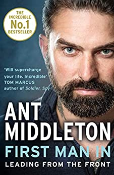 First Man In: Leading from the Front by [Ant Middleton]