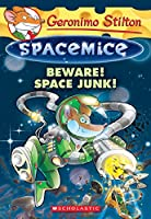 Beware! Space Junk! (Geronimo Stilton Spacemice)