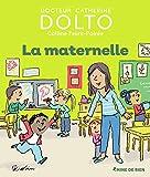 La maternelle - Docteur Catherine Dolto - de 2 à 7 ans