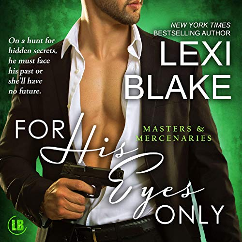 For His Eyes Only      Masters and Mercenaries, Book 13              By:                                                                                                                                 Lexi Blake                               Narrated by:                                                                                                                                 Ryan West                      Length: 16 hrs and 23 mins     32 ratings     Overall 4.8