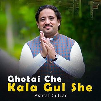 Ghotai Che Kala Gul She