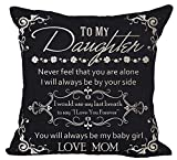 to My Daughter Never Feel You are Alone Always Be My Baby Girl Gift for Daughter Cotton Linen Square Throw Waist Pillow Case Decorative Cushion Cover Pillowcase for Bed Coach Sofa 18'x 18'
