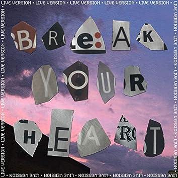 Break Your Heart (Live)