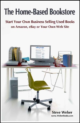 The Home Based Bookstore Start Your Own Business Selling Used Books On Amazon Ebay Or Your Own Web Site Ebook Weber Steve Amazon Co Uk Kindle Store