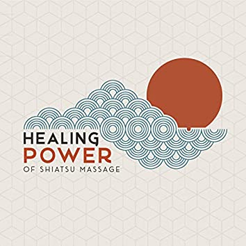 Healing Power of Shiatsu Massage - Unique Collection of Japanese Healing New Age Music, Reiki, Inspire Balance for Massage, Revitalize, Mind, Body & Soul, Soothing Nature Sounds