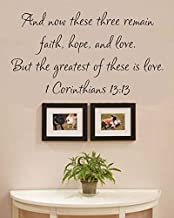 And now these three remain faith, hope, and love. But the greatest of these is love. 1 Corinthians 13:!3 Vinyl Wall Decals Quotes Sayings Words Art Decor Lettering Vinyl Wall Art Inspirational Uplifting
