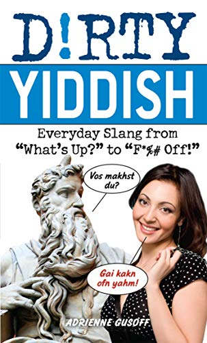 """Compare Textbook Prices for Dirty Yiddish: Everyday Slang from """"What's Up?"""" to """"F*%# Off!"""" Dirty Everyday Slang Bilingual Edition ISBN 9781612430560 by Gusoff, Adrienne"""