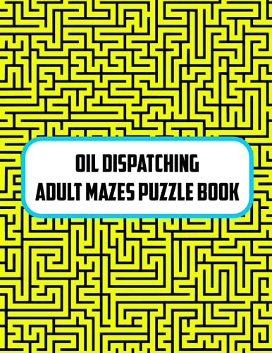 Oil dispatching Adult Mazes Puzzle Book: Medium - Hard Difficulty Mazes with Solutions in Back,Brain Health Puzzle Book for Adults