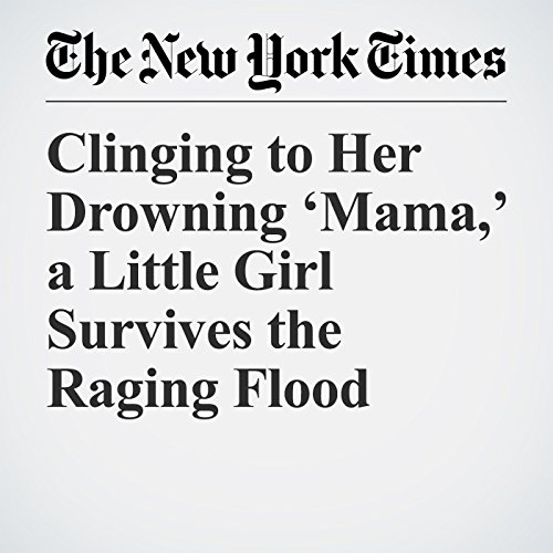 Clinging to Her Drowning 'Mama,' a Little Girl Survives the Raging Flood copertina