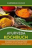 Ayurveda Kochbuch: Ayurvedische Küche sorgt für ein besseres Wohlbefinden und einen gesunden Körper- leckere Rezepte die Sie aktiver und fitter werden lassen!