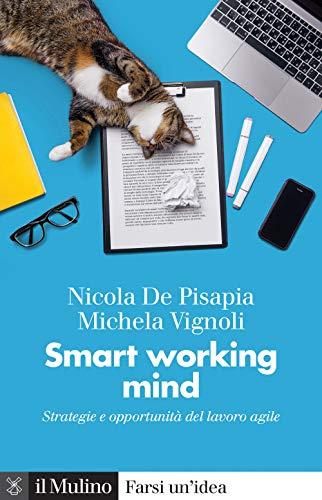 Smart working mind. Strategie e opportunità del lavoro agile