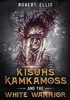Kisuhs Kamkamoss and the White Warrior