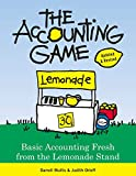 The Accounting Game: Learn the Basics of Financial Accounting - As Easy as Running a Lemonade Stand (Basics for Entrepreneurs and Small Business Owners)