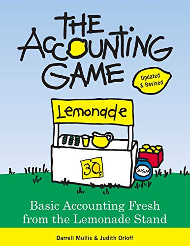 Compare Textbook Prices for The Accounting Game: Basic Accounting Fresh from the Lemonade Stand Revised Edition ISBN 9781402211867 by Mullis, Darrell,Orloff, Judith